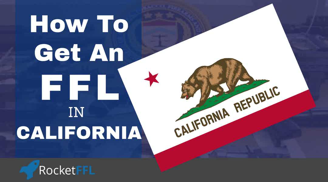 How to Get an FFL in California [2021] CA FFL Guide